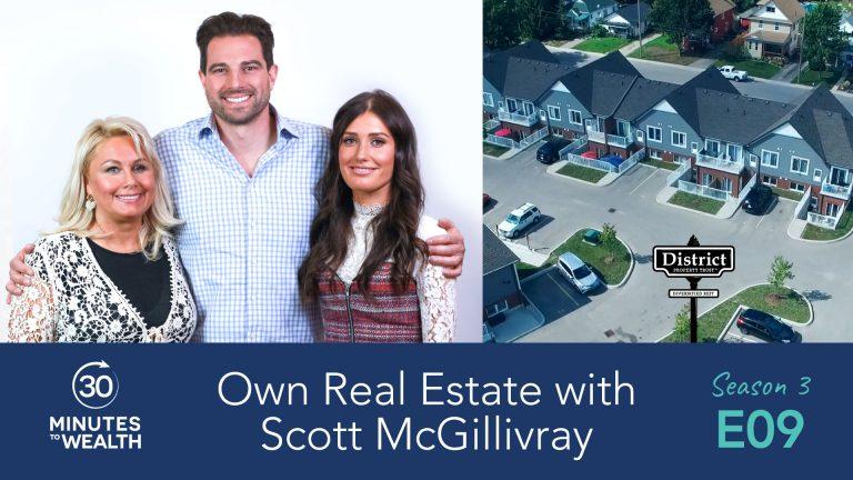 Season 3 Episode 9 – Own Real Estate with Scott McGillivray